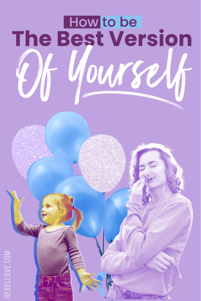 "a pinterest pin that says ""How To Be The Best Version of Yourself"" and an image of a girl kid on the left, a grown up lady on the right"