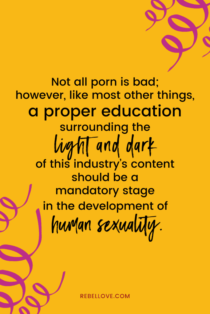 "a pinterest pin that says ""Not all porn is bad; however, like most other things, a proper education surrounding the light and dark of this industry's content should be a mandatory stage in the development of human sexuality."" on a yellow background"