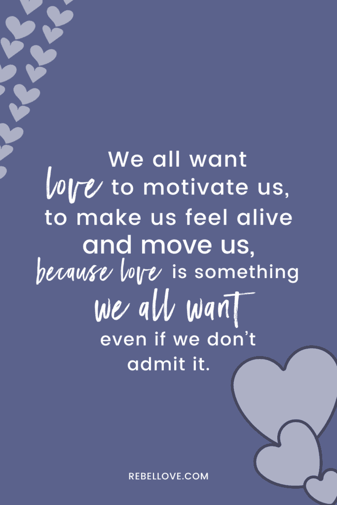 """a pinterest pin that says """"We all want love to motivate us, to make us feel alive and move us, because love is something we all want even if we don't admit it."""" on a purple background and heart elements"""