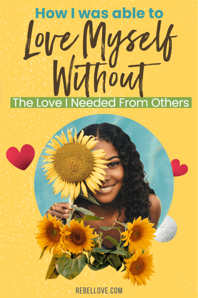 """a pinterest pin that says """"How I Was Able to Love Myself Without the love I needed from Others"""" with an image of an image of a happy black woman holding a big sunflower and surrounded by sunflowers and hearts in yellow background"""