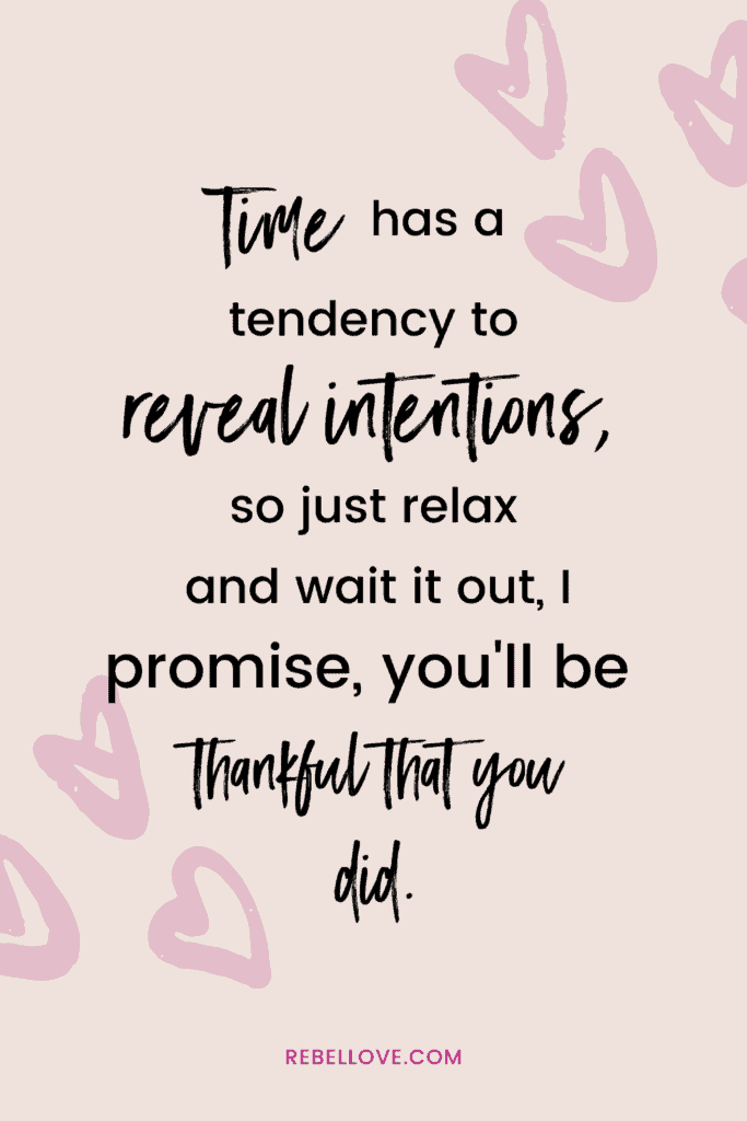 "an pinterest pin that says "" Time has a tendency to reveal intentions, so just relax and wait it out, I promise, you'll be thankful that you did."" with heart emojis on the background"