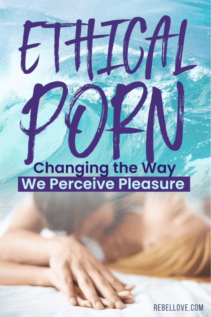 "a pinterest pin that says ""Ethical Porn: Changing The Way We Perceive Pleasure"" with background of a big sea wave on top and a man on top of a woman kissing her neck on the left at the bottom of the image"
