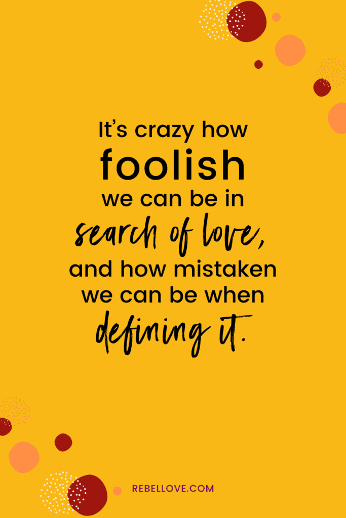 """a pinterest pin that says """" It's crazy how foolish we can be in search of love, and how mistaken we can be when defining it."""" on a yellow background color"""