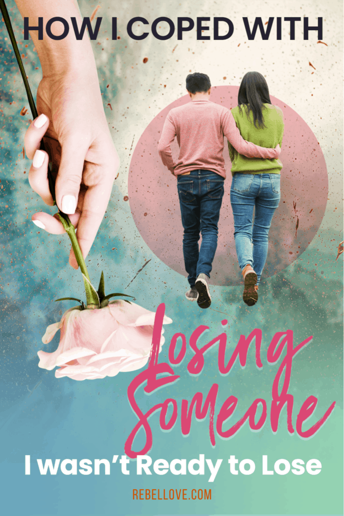 """a pinterest pin that says """"How I coped with losing someone I wasn't ready to lose"""" with an image of a couple walking with the man's arms around the woman's waist and an image of a lady's hand holding a pink stem rose"""
