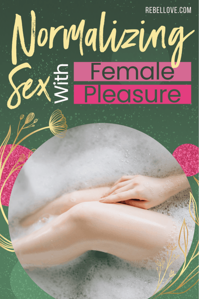"""a Pinterest pin that says """"Normalizing Sex with Female Pleasure"""" with an image of a woman's legs on a bubble bath"""