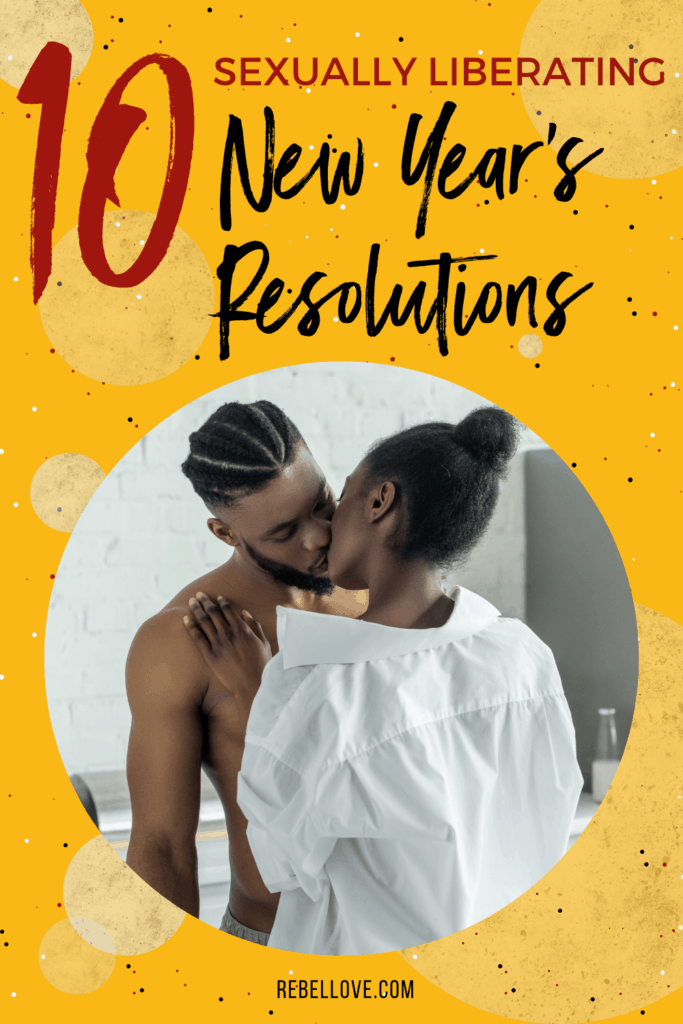 "a Pinterest pin that says ""10 Sexually Liberating New Year's Resolution"" with an image of a top less black man and woman wearing white long sleeves kissing each other with a yellow background filled with dots and circle elements"